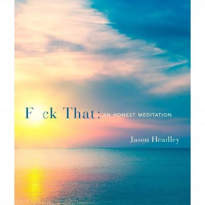 F*ck That, An Honest Meditation